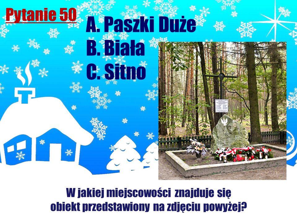 Pytanie 50 A. Paszki Duże B. Biała C. Sitno W jakiej miejscowości znajduje się obiekt przedstawiony na zdjęciu powyżej?