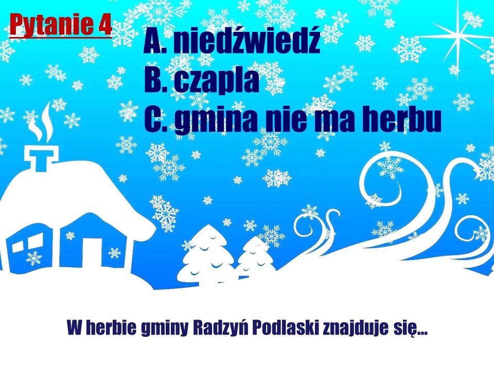 Pytanie 4 W herbie gminy Radzyń Podlaski znajduje się… A. niedźwiedź B. czapla C. gmina nie ma herbu