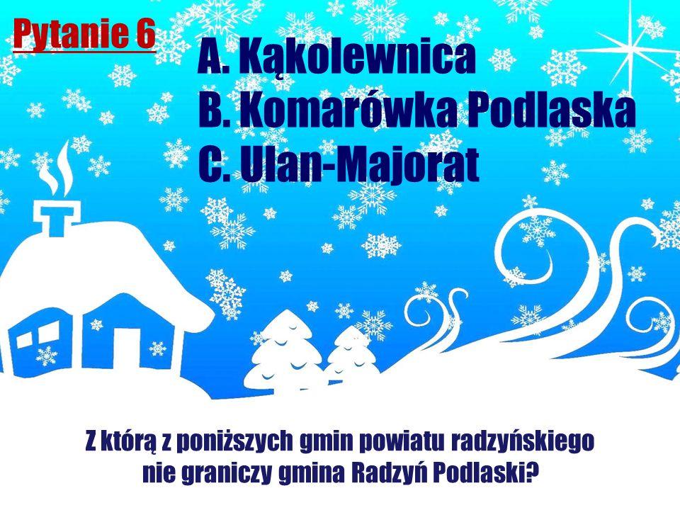 Pytanie 6 Z którą z poniższych gmin powiatu radzyńskiego nie graniczy gmina Radzyń Podlaski? A. Kąkolewnica B. Komarówka Podlaska C. Ulan-Majorat