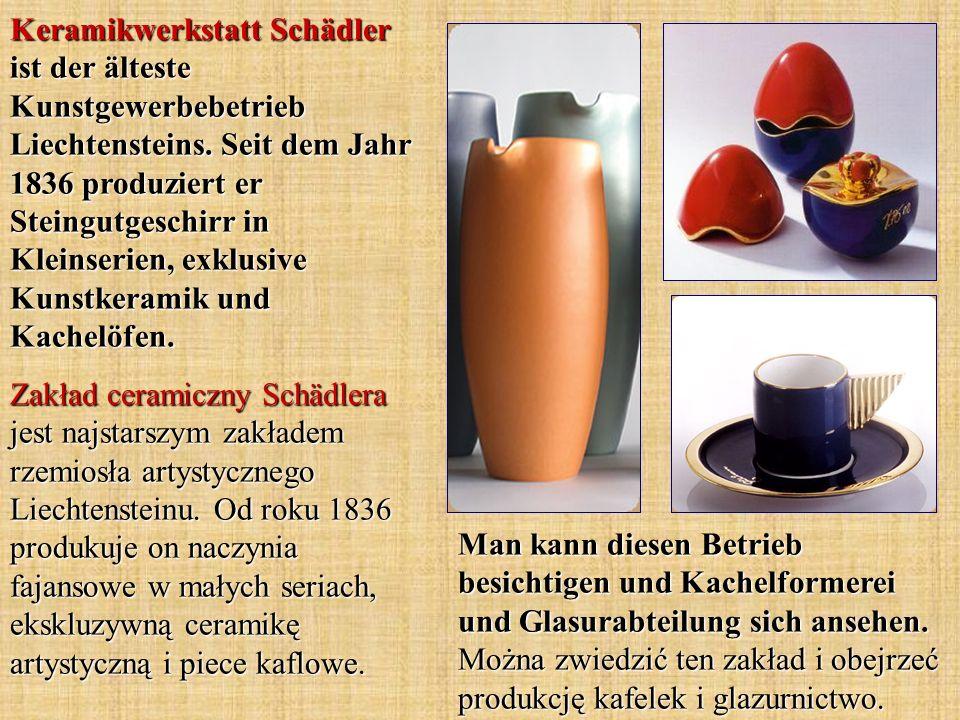 Keramikwerkstatt Schädler ist der älteste Kunstgewerbebetrieb Liechtensteins. Seit dem Jahr 1836 produziert er Steingutgeschirr in Kleinserien, exklus