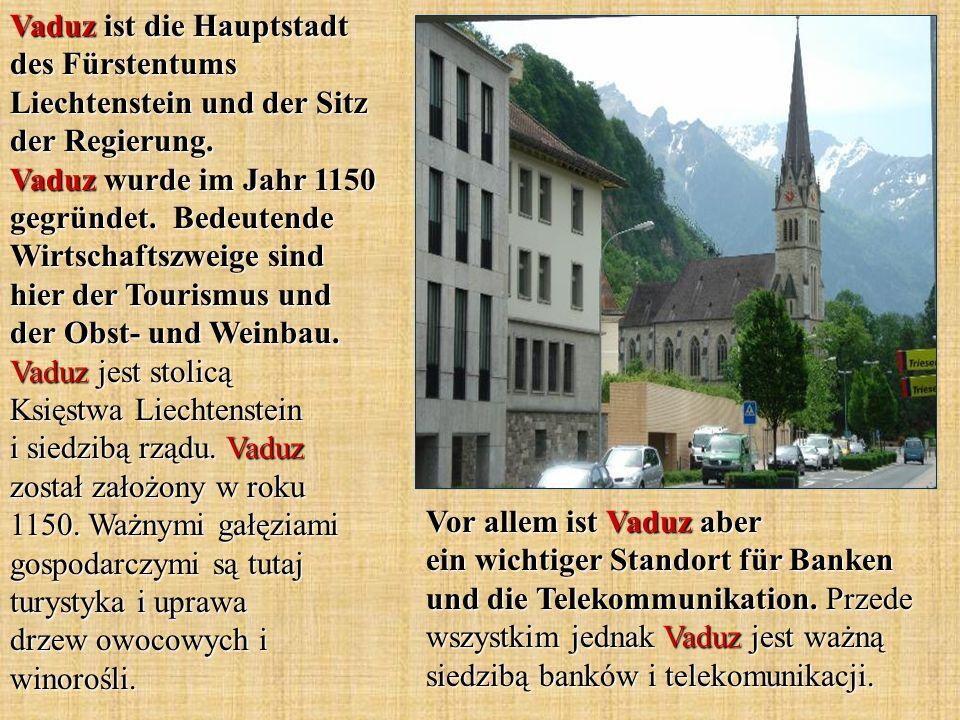 Vor allem ist Vaduz aber ein wichtiger Standort für Banken und die Telekommunikation. Przede wszystkim jednak Vaduz jest ważną siedzibą banków i telek
