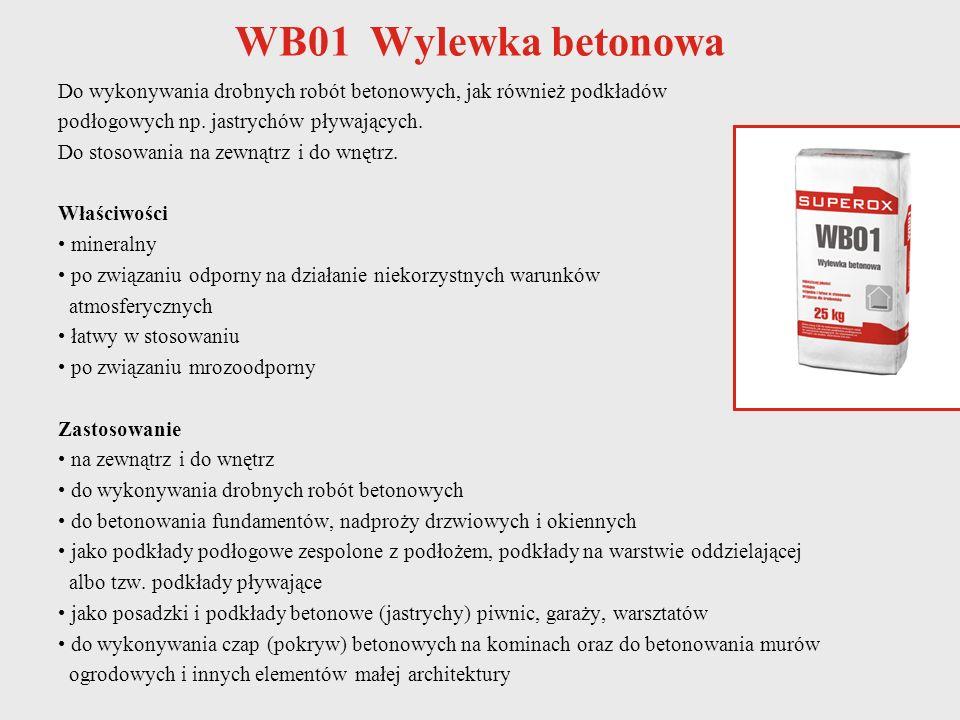 WB01 Wylewka betonowa Do wykonywania drobnych robót betonowych, jak również podkładów podłogowych np. jastrychów pływających. Do stosowania na zewnątr