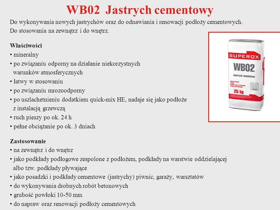WB02 Jastrych cementowy Do wykonywania nowych jastrychów oraz do odnawiania i renowacji podłoży cementowych. Do stosowania na zewnątrz i do wnętrz. Wł