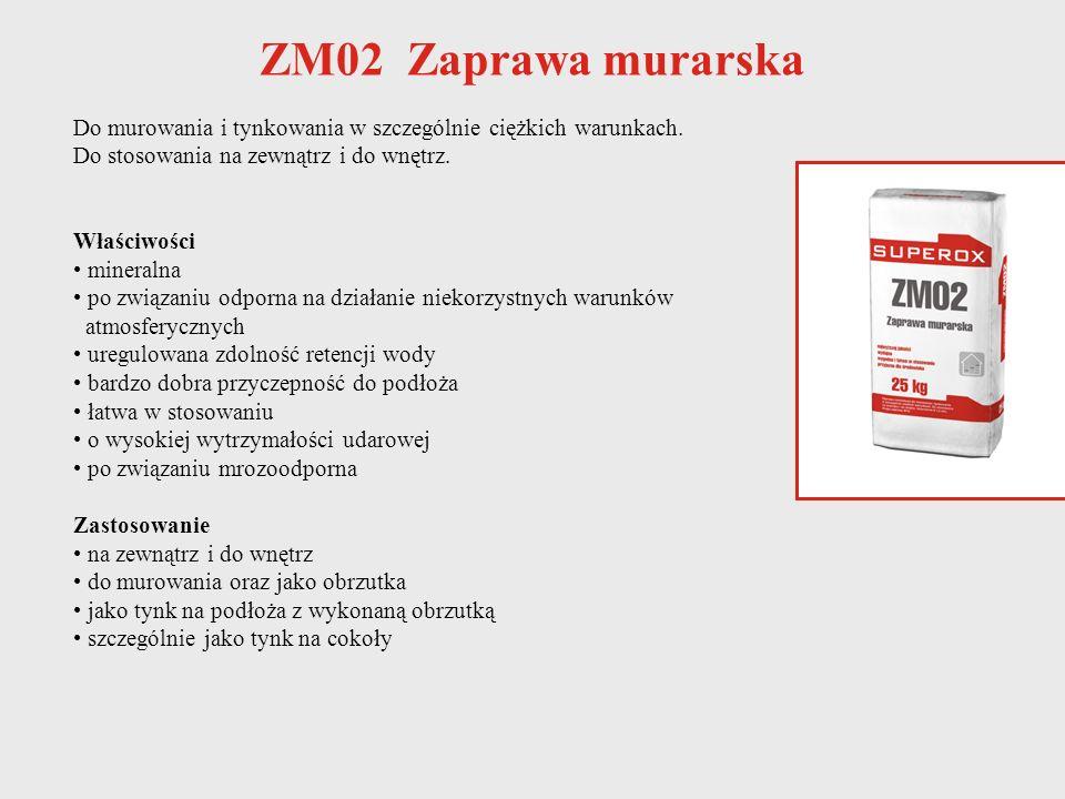 ZM02 Zaprawa murarska Do murowania i tynkowania w szczególnie ciężkich warunkach. Do stosowania na zewnątrz i do wnętrz. Właściwości mineralna po zwią