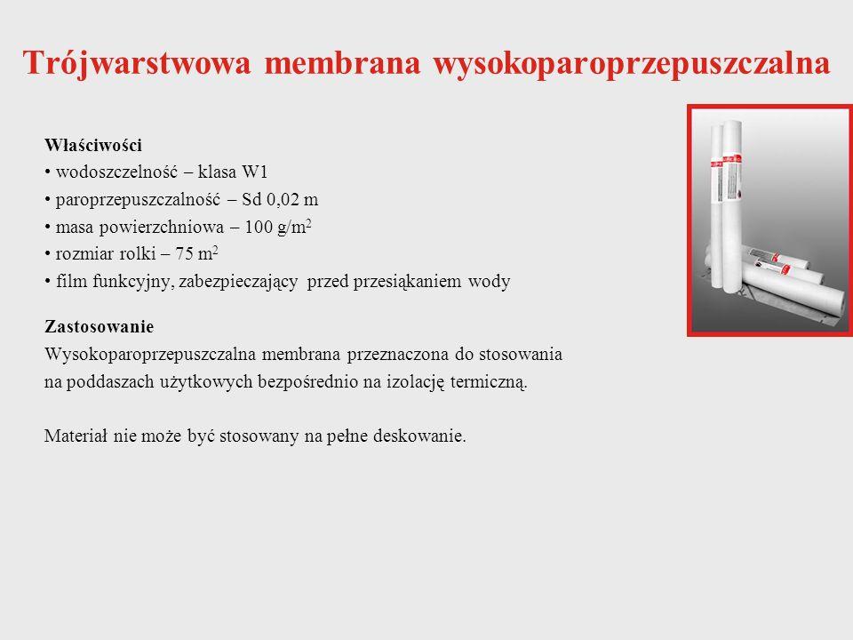 Trójwarstwowa membrana wysokoparoprzepuszczalna Właściwości wodoszczelność – klasa W1 paroprzepuszczalność – Sd 0,02 m masa powierzchniowa – 100 g/m 2