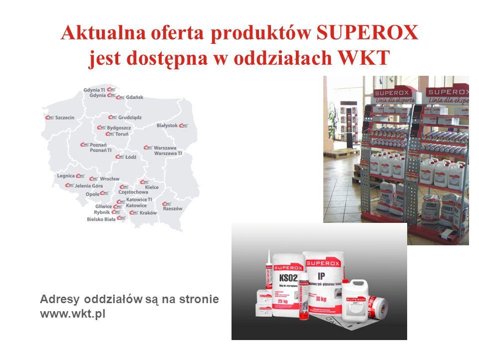 Aktualna oferta produktów SUPEROX jest dostępna w oddziałach WKT Adresy oddziałów są na stronie www.wkt.pl