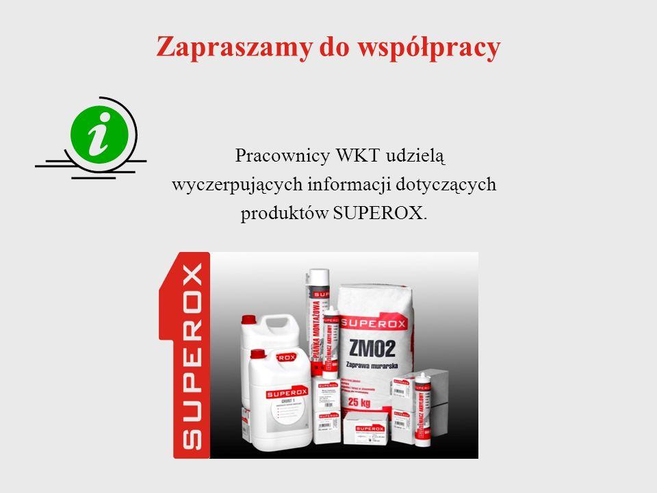 Zapraszamy do współpracy Pracownicy WKT udzielą wyczerpujących informacji dotyczących produktów SUPEROX.