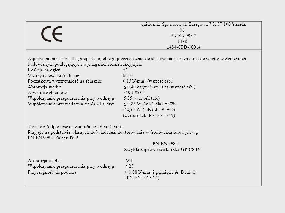 quick-mix Sp. z o.o., ul. Brzegowa 7 3, 57-100 Strzelin 06 PN-EN 998-2 1488 1488-CPD-00014 Zaprawa murarska według projektu, ogólnego przeznaczenia do