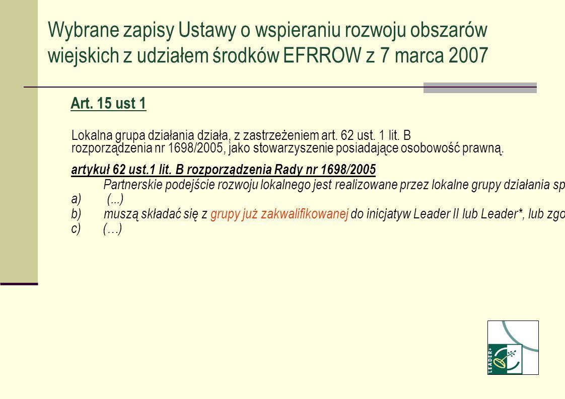 Art. 15 ust 1 Lokalna grupa działania działa, z zastrzeżeniem art. 62 ust. 1 lit. B rozporządzenia nr 1698/2005, jako stowarzyszenie posiadające osobo