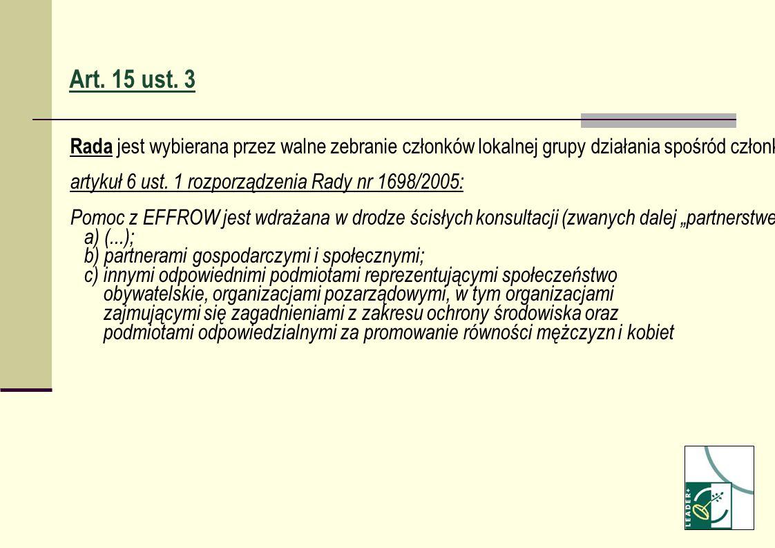 Art. 15 ust. 3 Rada jest wybierana przez walne zebranie członków lokalnej grupy działania spośród członków tego zebrania. Co najmniej połowę członków
