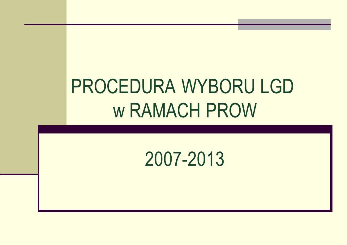 PROCEDURA WYBORU LGD w RAMACH PROW 2007-2013