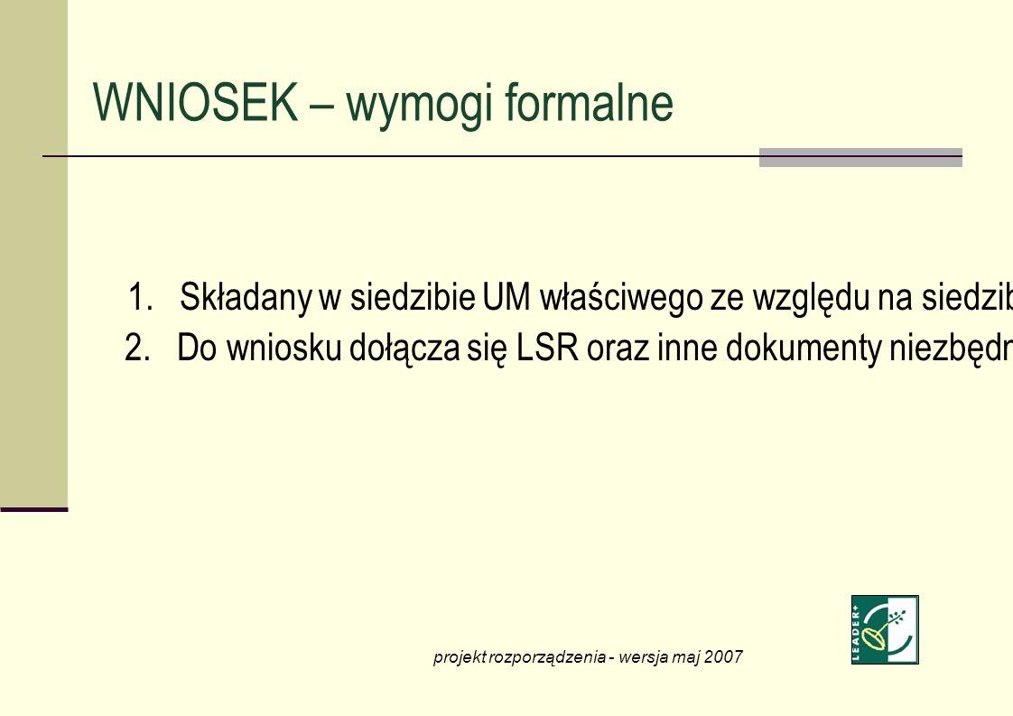 1. Składany w siedzibie UM właściwego ze względu na siedzibę LGD 2. Do wniosku dołącza się LSR oraz inne dokumenty niezbędne do dokonania wyboru. proj