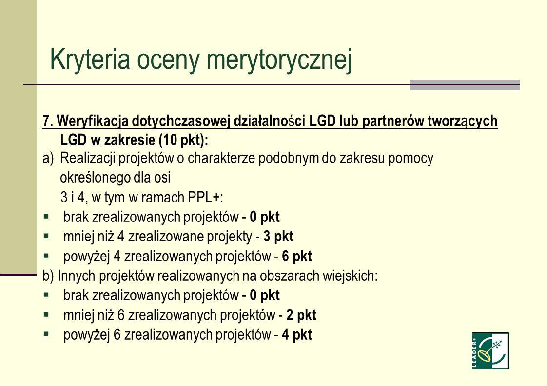 7. Weryfikacja dotychczasowej działalno ś ci LGD lub partnerów tworz ą cych LGD w zakresie (10 pkt): a)Realizacji projektów o charakterze podobnym do