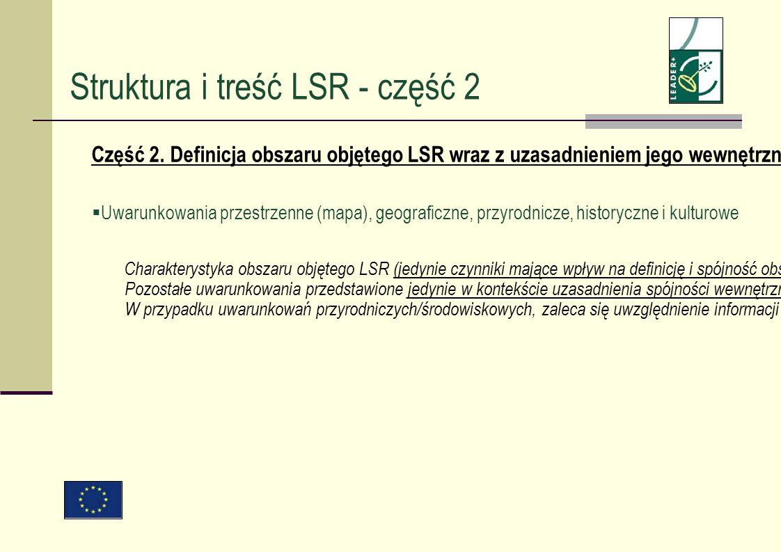 Struktura i treść LSR - część 2 Część 2. Definicja obszaru objętego LSR wraz z uzasadnieniem jego wewnętrznej spójności (maksymalnie 20 stron) Uwarunk