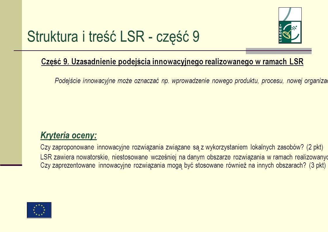 Część 9. Uzasadnienie podejścia innowacyjnego realizowanego w ramach LSR Podejście innowacyjne może oznaczać np. wprowadzenie nowego produktu, procesu