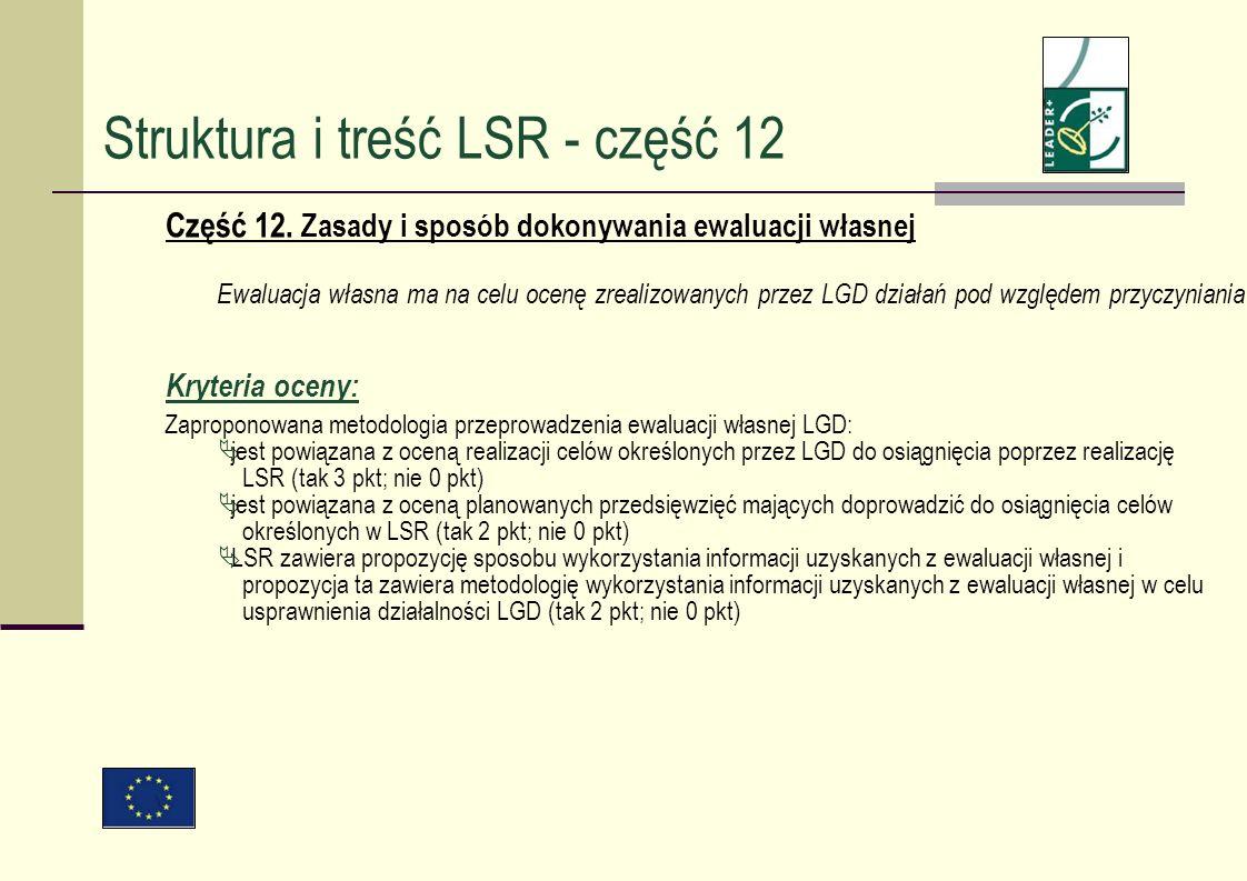 Część 12. Zasady i sposób dokonywania ewaluacji własnej Ewaluacja własna ma na celu ocenę zrealizowanych przez LGD działań pod względem przyczyniania