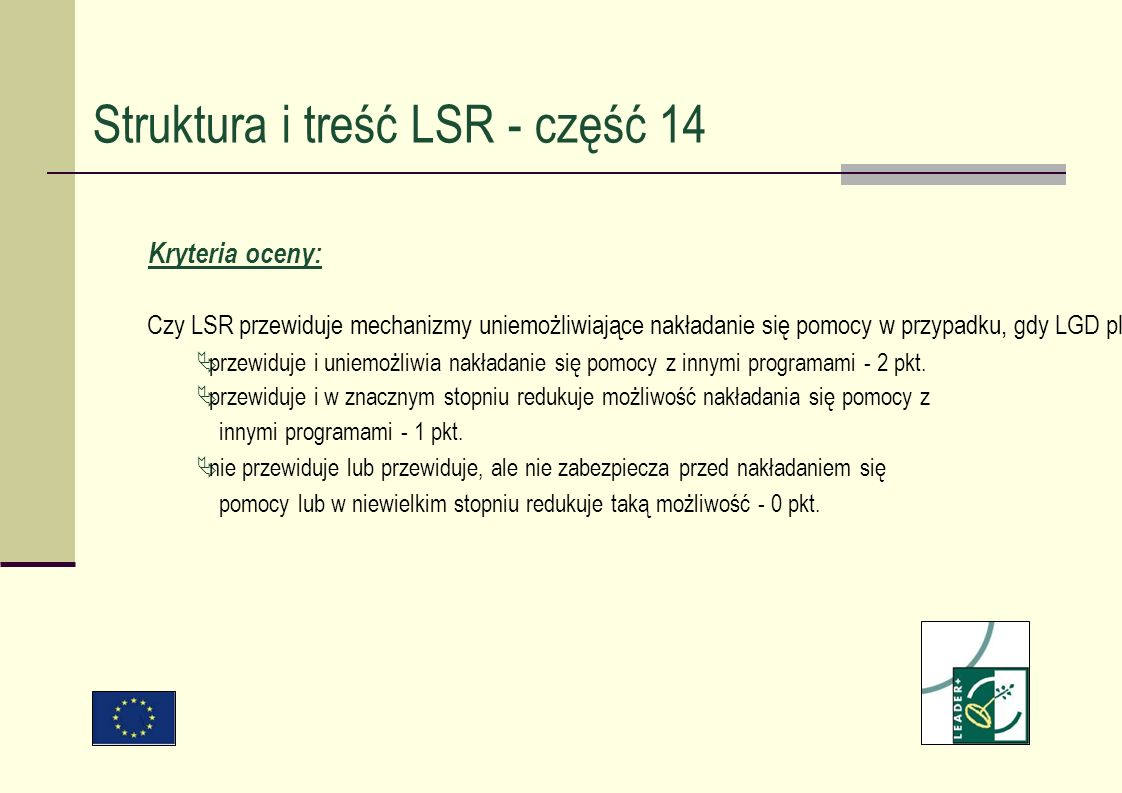 Kryteria oceny: Czy LSR przewiduje mechanizmy uniemożliwiające nakładanie się pomocy w przypadku, gdy LGD planuje realizację projektów w ramach innych