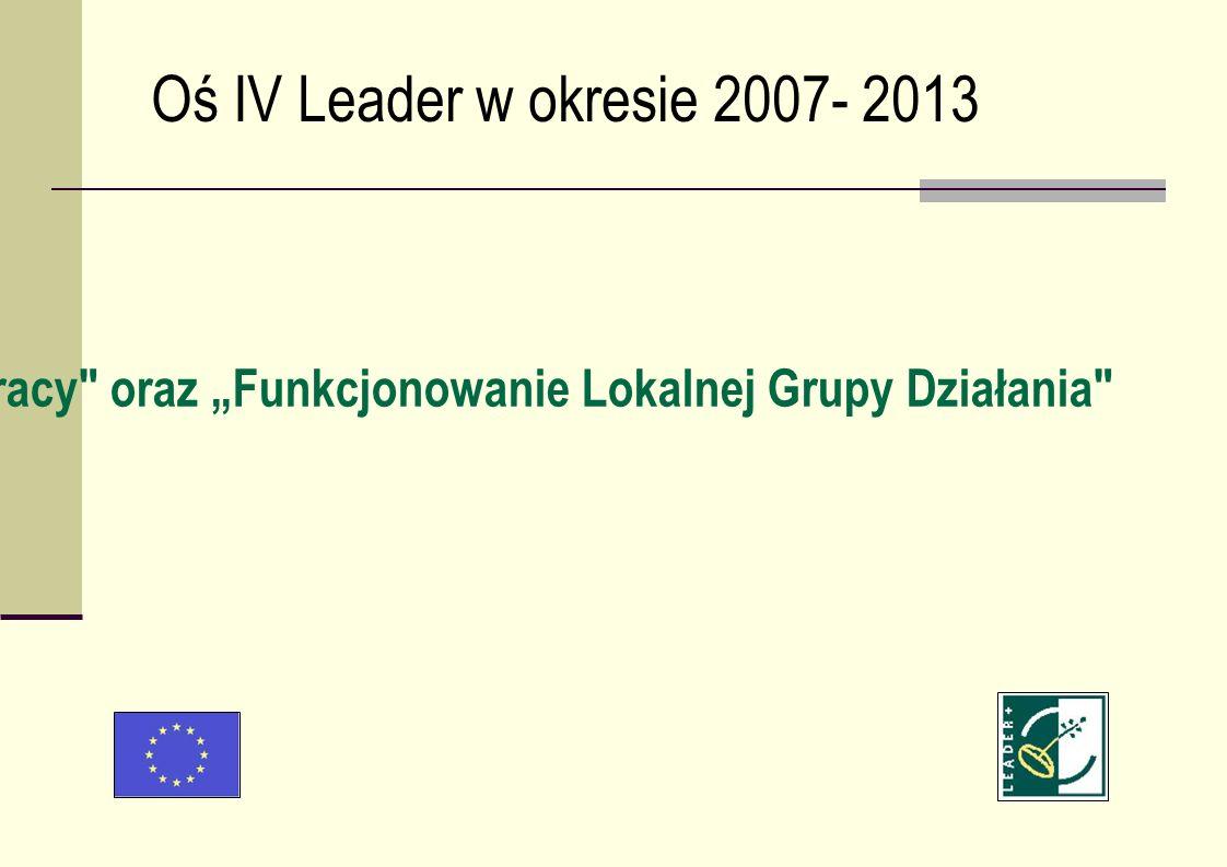 Oś IV Leader w okresie 2007- 2013 Wdrażanie projektów współpracy