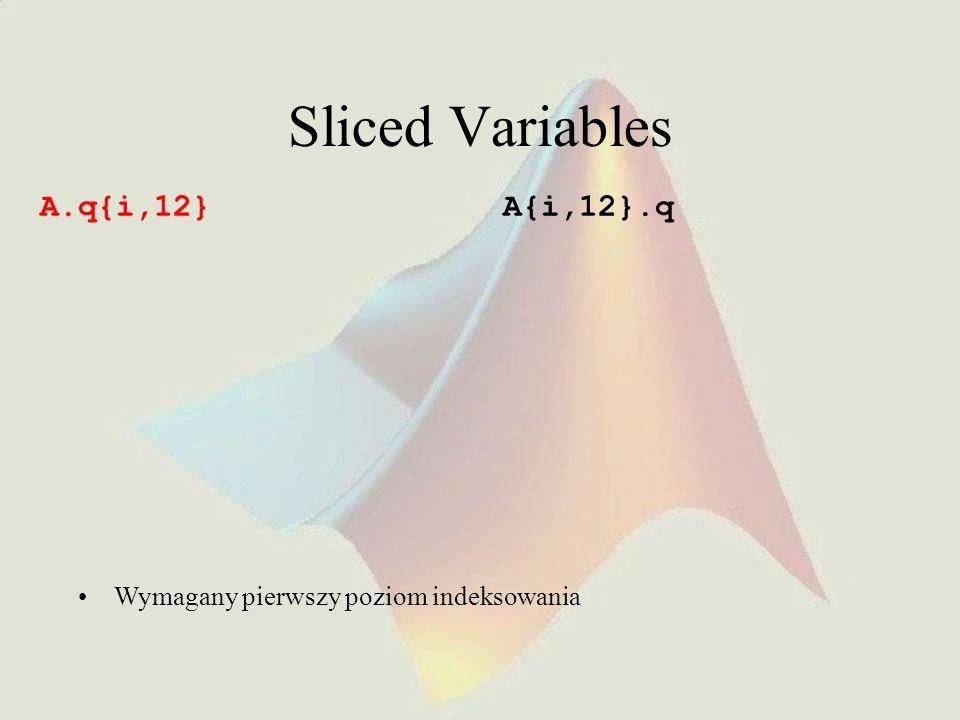 Sliced Variables A.q{i,12} Wymagany pierwszy poziom indeksowania A{i,12}.q