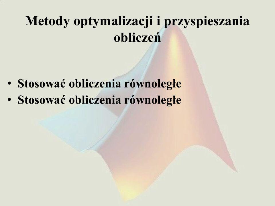 Metody optymalizacji i przyspieszania obliczeń Stosować obliczenia równoległe