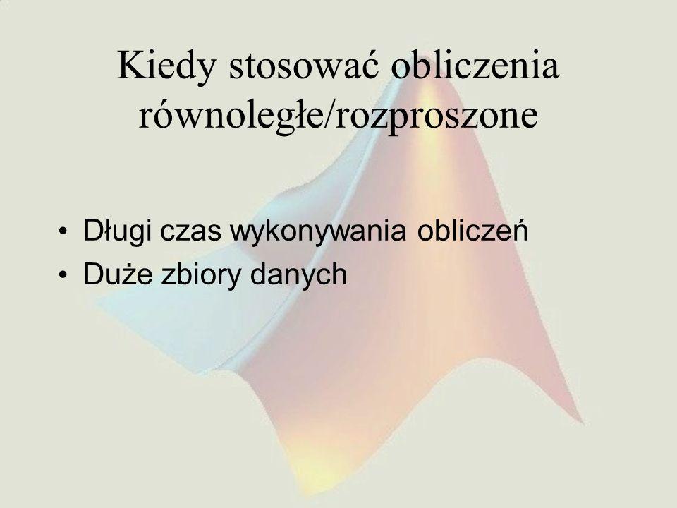 Obliczenia równoległe Materiały z wykładu Obliczenia równoległe i rozproszone wśrodowisku MATLAB, Miłosz Augustyński, ONT Kraków