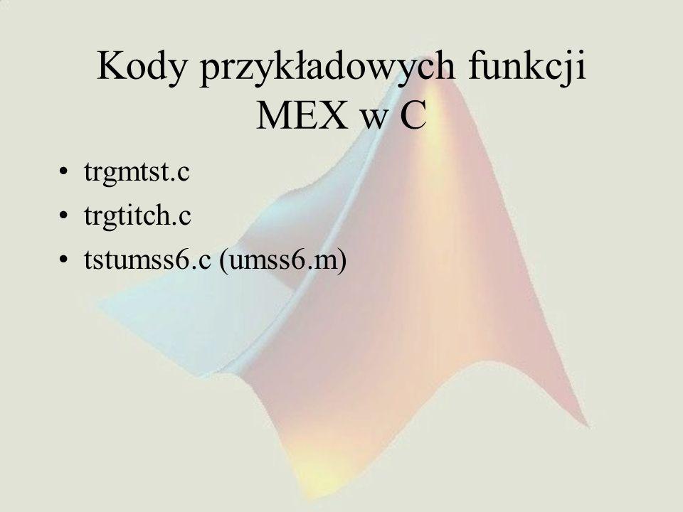 Kody przykładowych funkcji MEX w C trgmtst.c trgtitch.c tstumss6.c (umss6.m)
