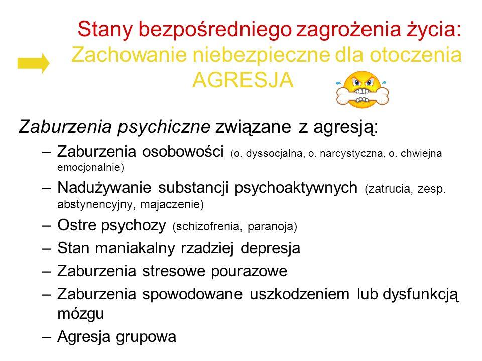 Stany bezpośredniego zagrożenia życia: Zachowanie niebezpieczne dla otoczenia AGRESJA Zaburzenia psychiczne związane z agresją: –Zaburzenia osobowości (o.