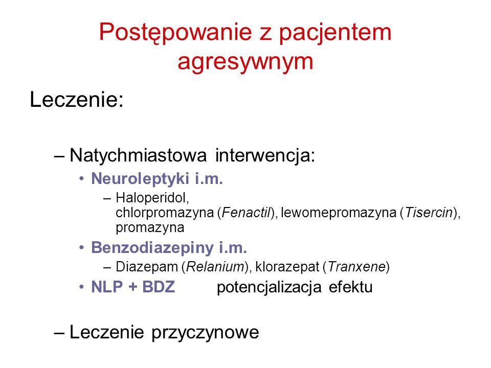 Postępowanie z pacjentem agresywnym Leczenie: –Natychmiastowa interwencja: Neuroleptyki i.m. –Haloperidol, chlorpromazyna (Fenactil), lewomepromazyna