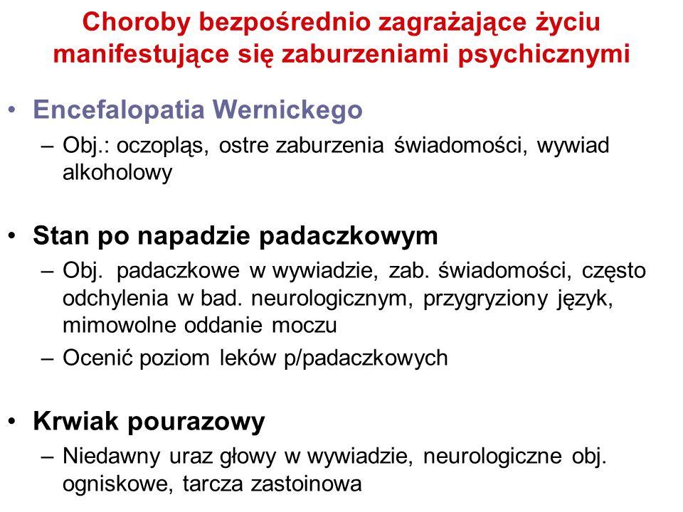 Choroby bezpośrednio zagrażające życiu manifestujące się zaburzeniami psychicznymi Encefalopatia Wernickego –Obj.: oczopląs, ostre zaburzenia świadomo