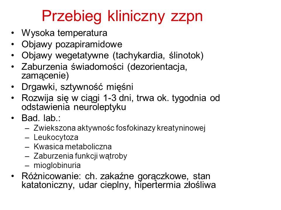 Przebieg kliniczny zzpn Wysoka temperatura Objawy pozapiramidowe Objawy wegetatywne (tachykardia, ślinotok) Zaburzenia świadomości (dezorientacja, zam