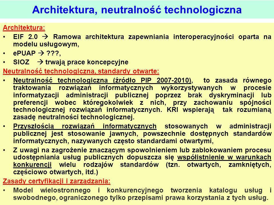 Architektura: EIF 2.0 Ramowa architektura zapewniania interoperacyjności oparta na modelu usługowym, ePUAP ???, SIOZ trwają prace koncepcyjne Neutraln