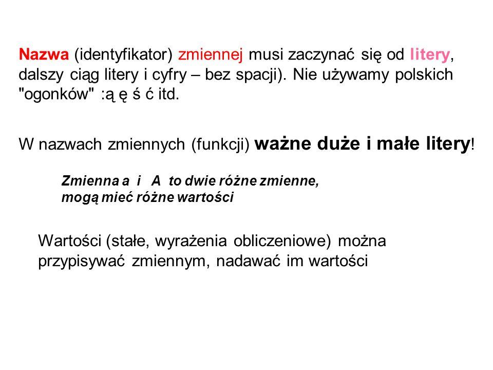 Nazwa (identyfikator) zmiennej musi zaczynać się od litery, dalszy ciąg litery i cyfry – bez spacji). Nie używamy polskich