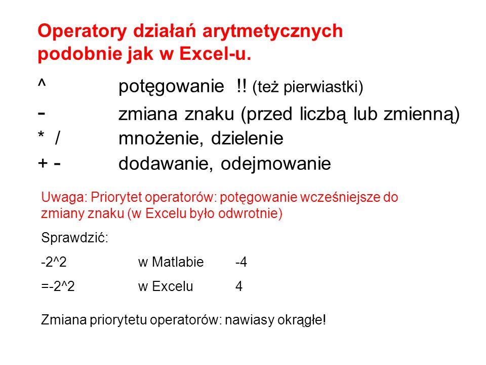 Operatory działań arytmetycznych podobnie jak w Excel-u. ^ potęgowanie !! (też pierwiastki) - zmiana znaku (przed liczbą lub zmienną) * / mnożenie, dz