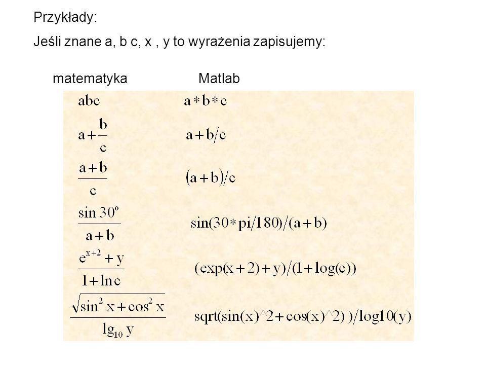 Przykłady: Jeśli znane a, b c, x, y to wyrażenia zapisujemy: matematykaMatlab