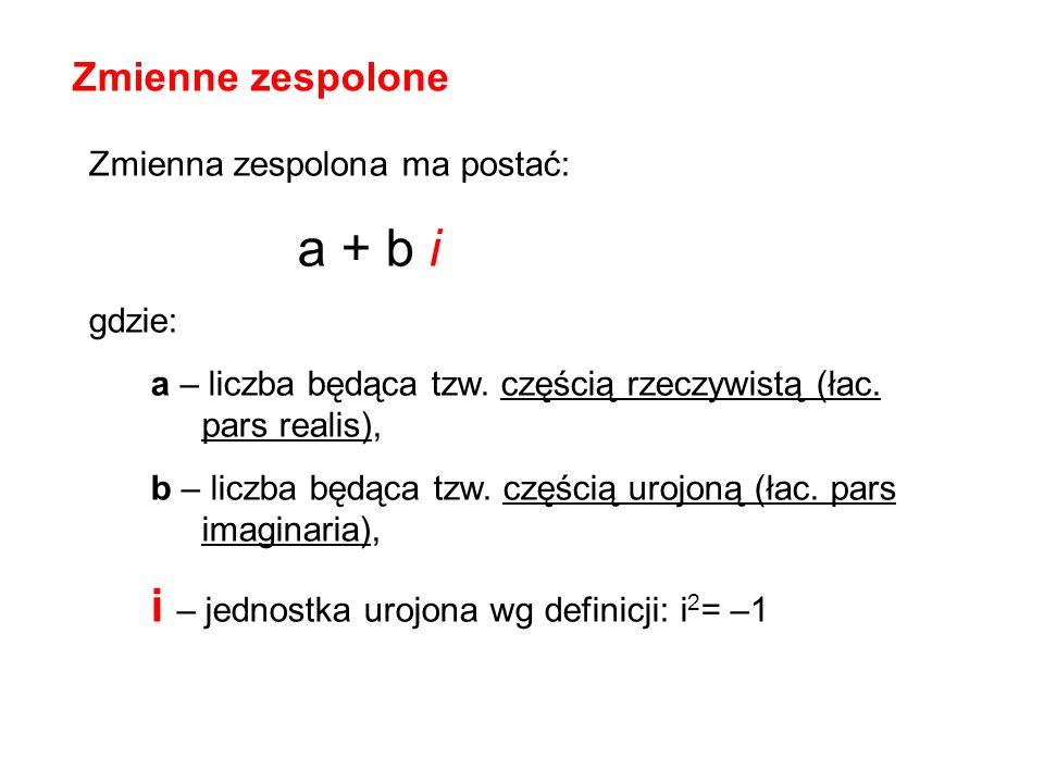 Zmienna zespolona ma postać: a + b i gdzie: a – liczba będąca tzw. częścią rzeczywistą (łac. pars realis), b – liczba będąca tzw. częścią urojoną (łac
