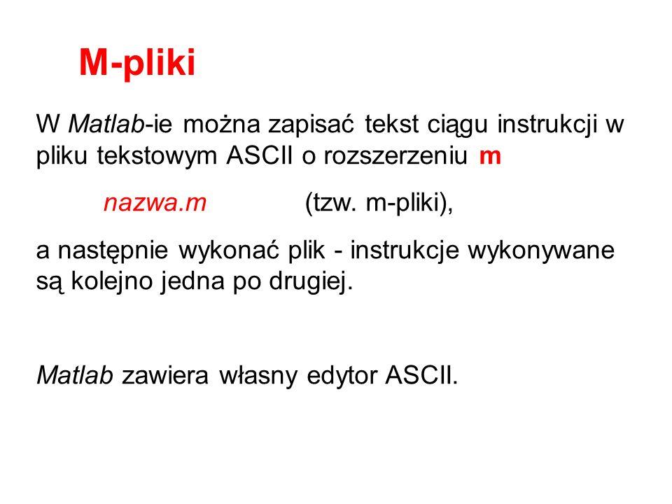 W Matlab-ie można zapisać tekst ciągu instrukcji w pliku tekstowym ASCII o rozszerzeniu m nazwa.m(tzw. m-pliki), a następnie wykonać plik - instrukcje