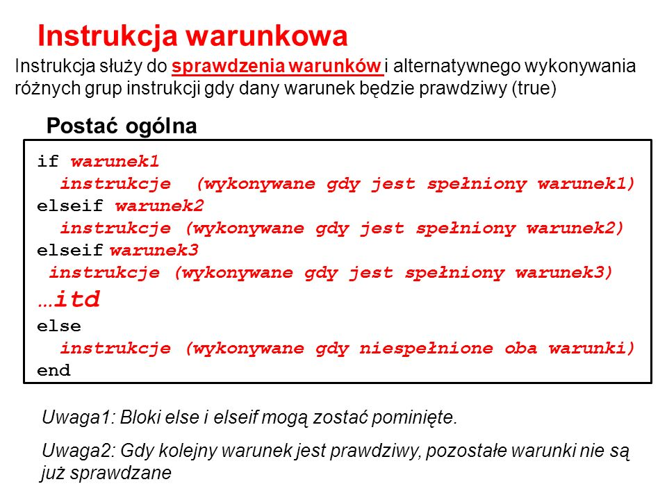 if warunek1 instrukcje (wykonywane gdy jest spełniony warunek1) elseif warunek2 instrukcje (wykonywane gdy jest spełniony warunek2) elseif warunek3 in