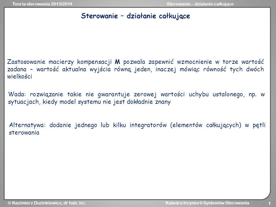 Teoria sterowania 2013/2014Sterowanie – dzia ł anie ca ł kuj ą ce Kazimierz Duzinkiewicz, dr hab.