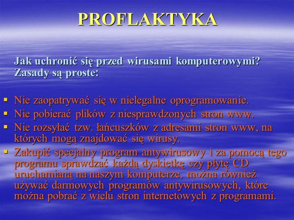 PROFLAKTYKAJak uchronić się przed wirusami komputerowymi? Zasady są proste : Nie Nie zaopatrywać się w nielegalne oprogramowanie. pobierać plików z ni