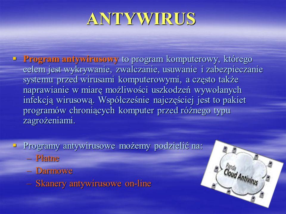 ANTYWIRUS Program antywirusowy to program komputerowy, którego celem jest wykrywanie, zwalczanie, usuwanie i zabezpieczanie systemu przed wirusami kom