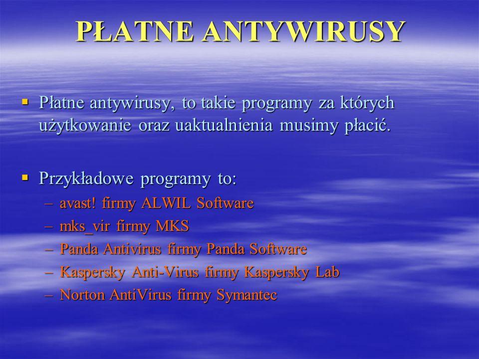 PŁATNE ANTYWIRUSY Płatne antywirusy, to takie programy za których użytkowanie oraz uaktualnienia musimy płacić.