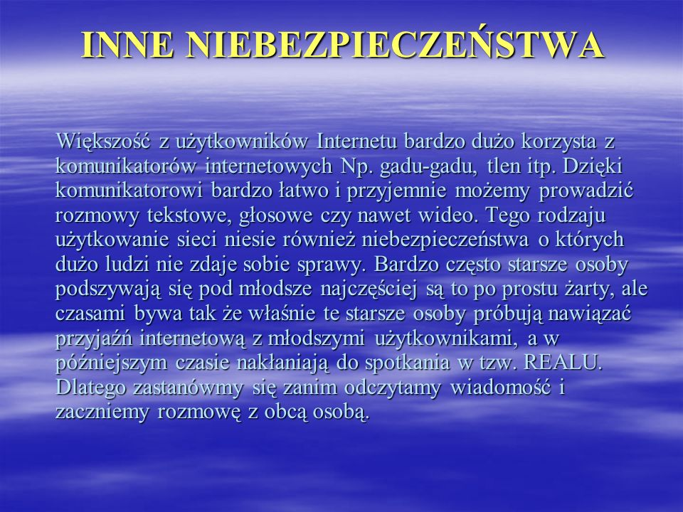 INNE NIEBEZPIECZEŃSTWA Większość z użytkowników Internetu bardzo dużo korzysta z komunikatorów internetowych Np. gadu-gadu, tlen itp. Dzięki komunikat