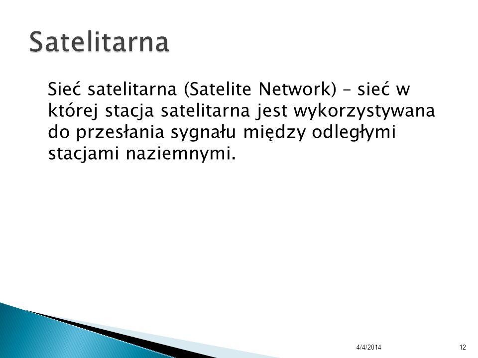 Sieć satelitarna (Satelite Network) – sieć w której stacja satelitarna jest wykorzystywana do przesłania sygnału między odległymi stacjami naziemnymi.