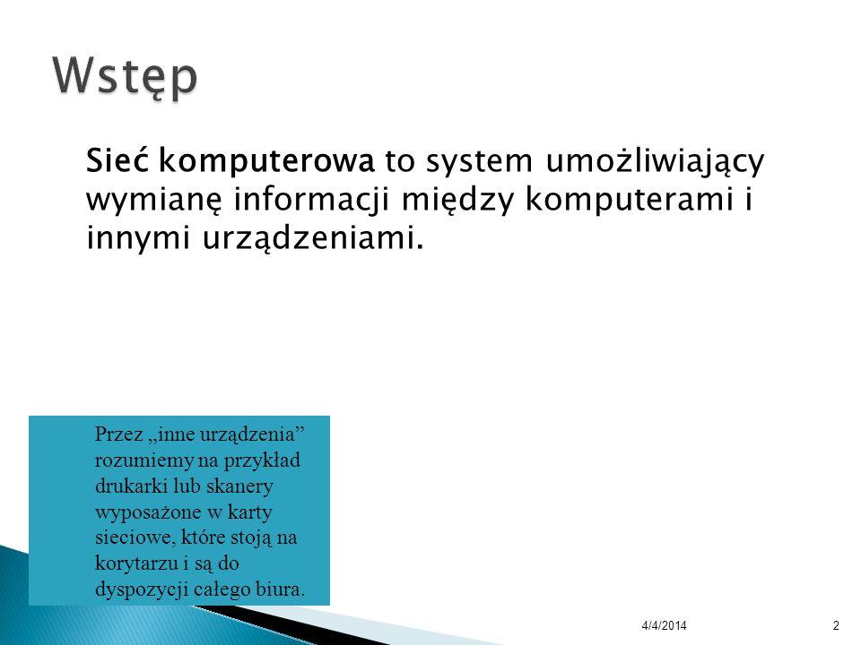 Sieć komputerowa to system umożliwiający wymianę informacji między komputerami i innymi urządzeniami. 4/4/20142 Przez inne urządzenia rozumiemy na prz