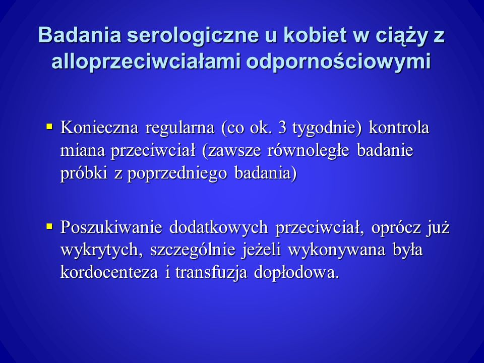 Badania serologiczne u kobiet w ciąży z alloprzeciwciałami odpornościowymi Konieczna regularna (co ok.