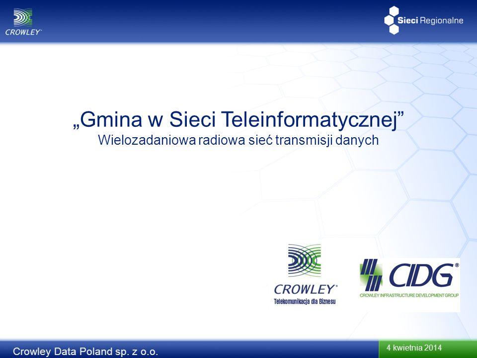 4 kwietnia 2014 Crowley Data Poland sp. z o.o. Gmina w Sieci Teleinformatycznej Wielozadaniowa radiowa sieć transmisji danych