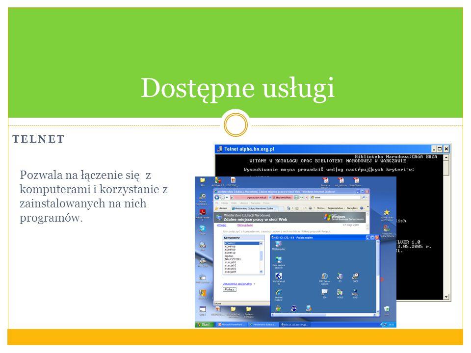 TELNET Dostępne usługi Pozwala na łączenie się z komputerami i korzystanie z zainstalowanych na nich programów.
