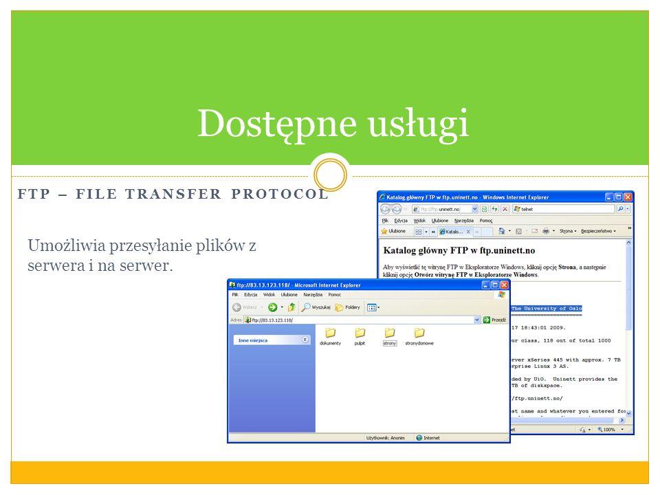 FTP – FILE TRANSFER PROTOCOL Dostępne usługi Umożliwia przesyłanie plików z serwera i na serwer.