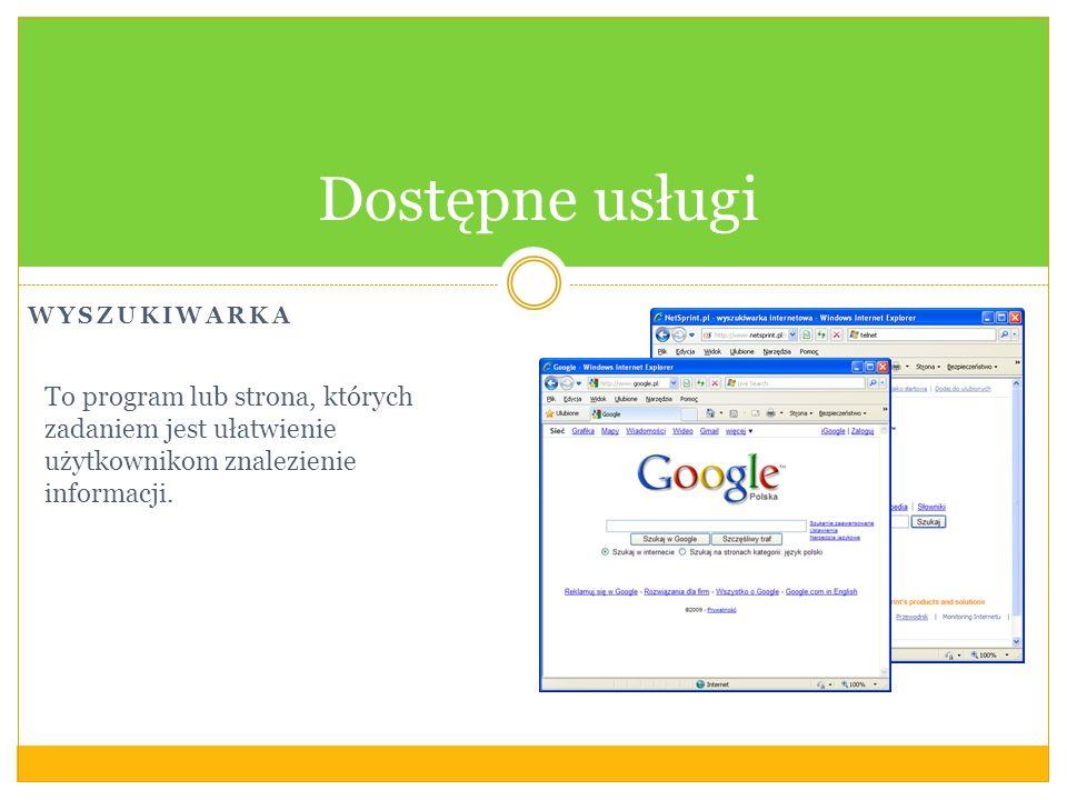 WYSZUKIWARKA Dostępne usługi To program lub strona, których zadaniem jest ułatwienie użytkownikom znalezienie informacji.