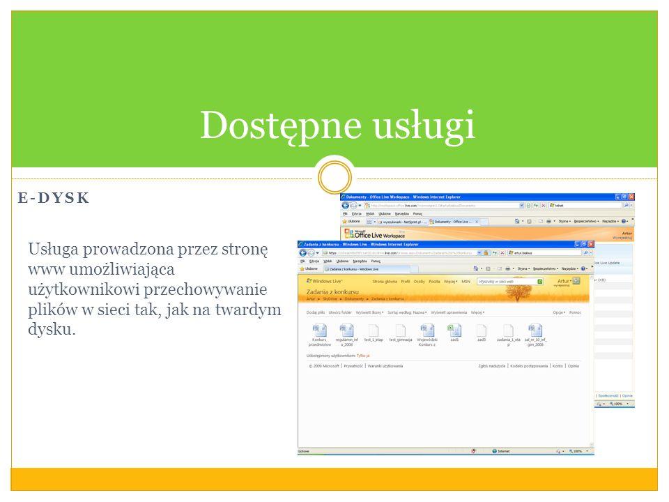 E-DYSK Dostępne usługi Usługa prowadzona przez stronę www umożliwiająca użytkownikowi przechowywanie plików w sieci tak, jak na twardym dysku.